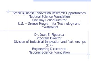 Dr. Juan E. Figueroa Program Director  Division of Industrial Innovation and Partnerships  (IIP)