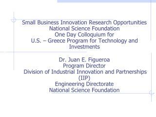 Dr. Juan E. Figueroa Program Director  Division of Industrial Innovation and Partnerships  (IIP)