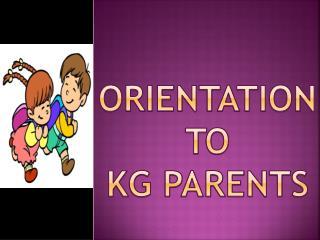 Orientation to  KG parents