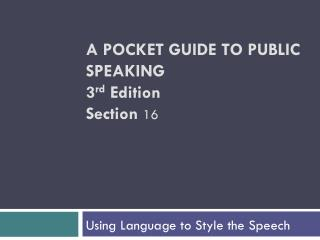 A POCKET GUIDE TO PUBLIC SPEAKING 3 rd  Edition Section  16