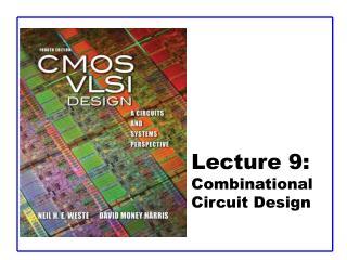 Lecture 9:  Combinational Circuit Design