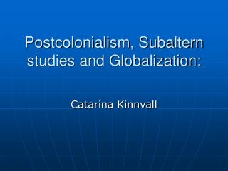 Postcolonialism, Subaltern studies and Globalization: