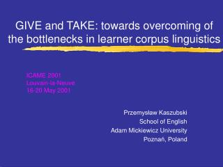 GIVE and TAKE: towards overcoming of the bottlenecks in learner corpus linguistics