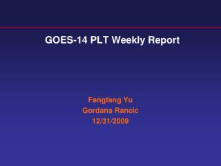 GOES-14 PLT Weekly Report