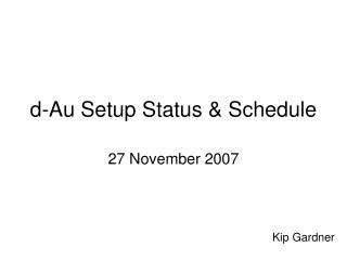 d-Au Setup Status & Schedule