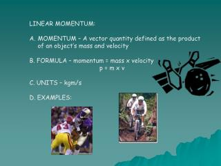 LINEAR MOMENTUM: MOMENTUM – A vector quantity defined as the product