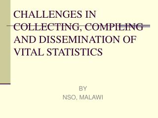CHALLENGES IN COLLECTING, COMPILING AND DISSEMINATION OF VITAL STATISTICS