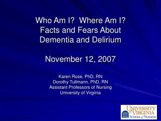 Who Am I?  Where Am I? Facts and Fears About Dementia and Delirium November 12, 2007