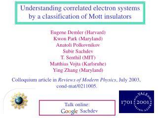 Eugene Demler (Harvard) Kwon Park (Maryland) Anatoli Polkovnikov Subir Sachdev T. Senthil (MIT)