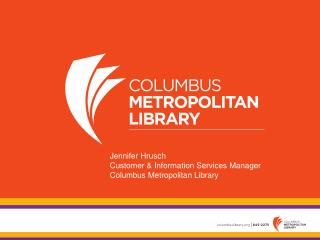 Jennifer Hrusch Customer & Information Services Manager Columbus Metropolitan Library