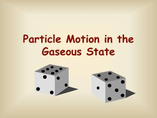 Particle Motion in the Gaseous State