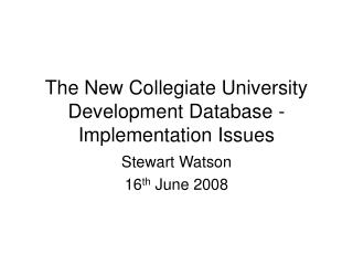 The New Collegiate University Development Database - Implementation Issues