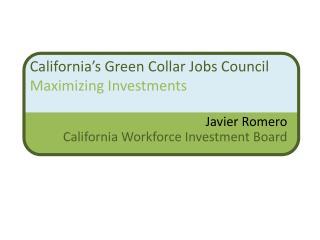 California's Green Collar Jobs Council Maximizing Investments