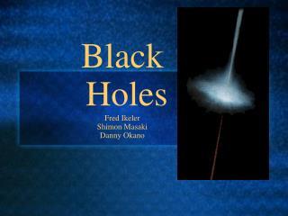 Black  Holes Fred Ikeler Shimon Masaki Danny Okano