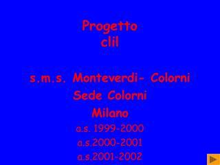 Progetto  clil s.m.s. Monteverdi- Colorni  Sede Colorni Milano a.s. 1999-2000 a.s.2000-2001