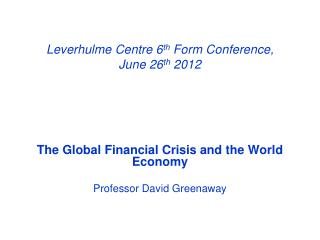Leverhulme Centre 6 th  Form Conference,  June 26 th  2012