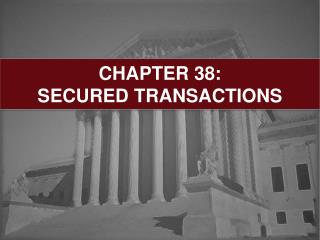 CHAPTER 38:  SECURED TRANSACTIONS
