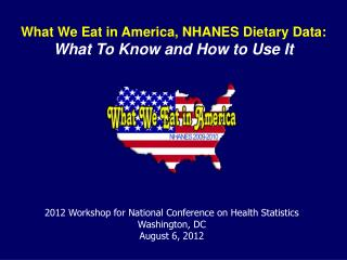 What We Eat in America, NHANES Dietary Data:  What To Know and How to Use It