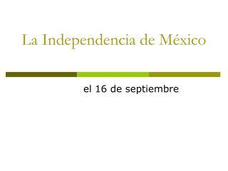 La Independencia de M xico