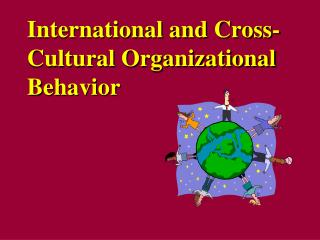 International and Cross-Cultural Organizational Behavior