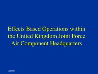 Effects Based Operations within the United Kingdom Joint Force Air Component Headquarters