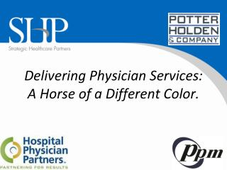 Delivering Physician Services:   A Horse of a Different Color.