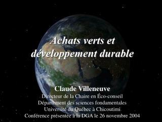 Claude Villeneuve Directeur de la Chaire en Éco-conseil Département des sciences fondamentales