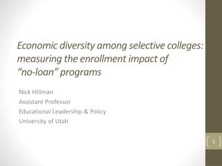 Nick Hillman Assistant Professor Educational Leadership & Policy University of Utah