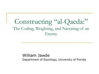 "Constructing ""al-Qaeda:"" The Coding, Weighting, and Narrating of an Enemy"