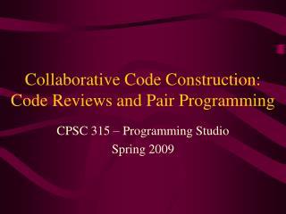 Collaborative Code Construction: Code Reviews and Pair Programming