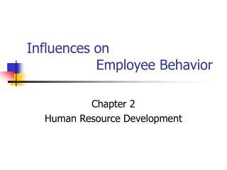 Influences on                 Employee Behavior