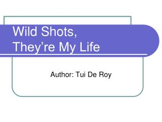 Wild Shots,  They're My Life