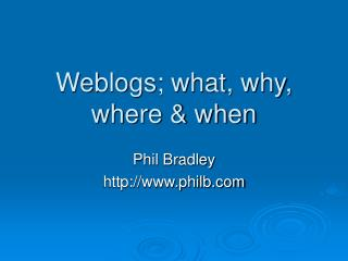 Weblogs; what, why, where & when