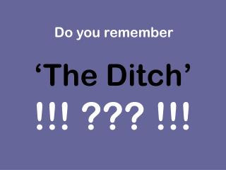 'The Ditch' !!! ??? !!!