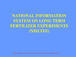 NATIONAL INFORMATION SYSTEM ON LONG TERM FERTILIZER EXPERIMENTS   (NISLTFE)
