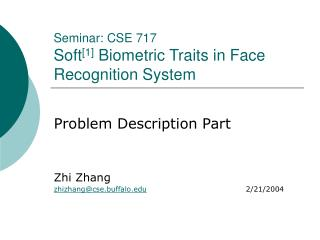 Seminar: CSE 717 Soft [1]  Biometric Traits in Face Recognition System