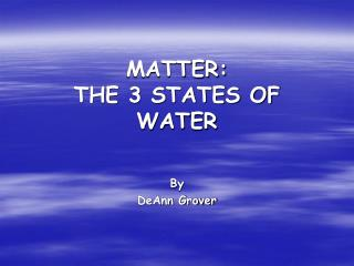 MATTER: THE 3 STATES OF WATER