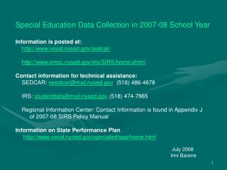 Special Education Data Collection in 2007-08 School Year Information is posted at: