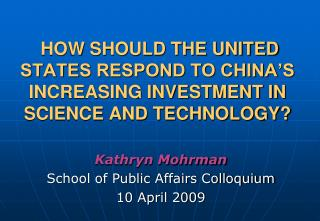 HOW SHOULD THE UNITED STATES RESPOND TO CHINA'S INCREASING INVESTMENT IN SCIENCE AND TECHNOLOGY?