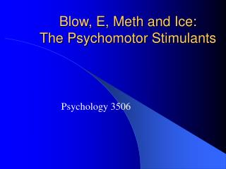 Blow, E, Meth and Ice: The Psychomotor Stimulants