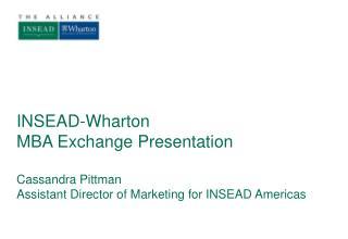 INSEAD-Wharton MBA Exchange Presentation Cassandra Pittman