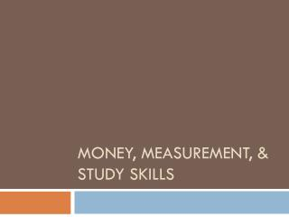 Money, Measurement, & Study Skills