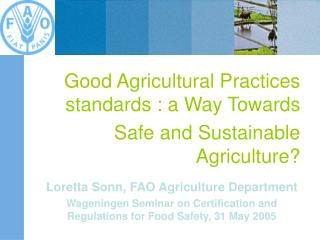 Good Agricultural Practices standards : a Way Towards  Safe and Sustainable Agriculture?