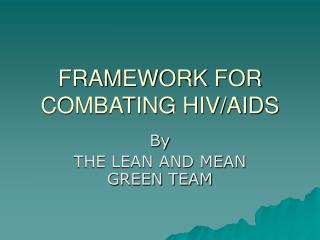 FRAMEWORK FOR COMBATING HIV/AIDS