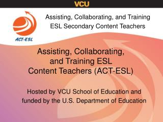 Assisting, Collaborating,  and Training ESL  Content Teachers (ACT-ESL)