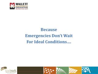 Because  Emergencies Don't Wait  For Ideal Conditions….