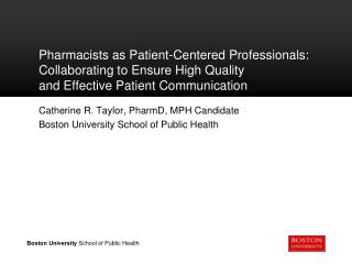 Catherine  R. Taylor ,  PharmD , MPH Candidate Boston University School of Public Health