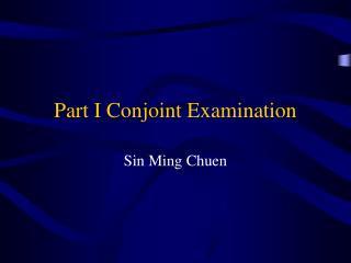 Part I Conjoint Examination