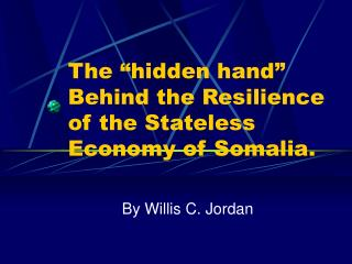 "The ""hidden hand"" Behind the Resilience of the Stateless Economy of Somalia."