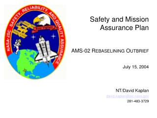 Safety and Mission Assurance Plan AMS-02 R EBASELINING  O UTBRIEF July 15, 2004 NT/David Kaplan
